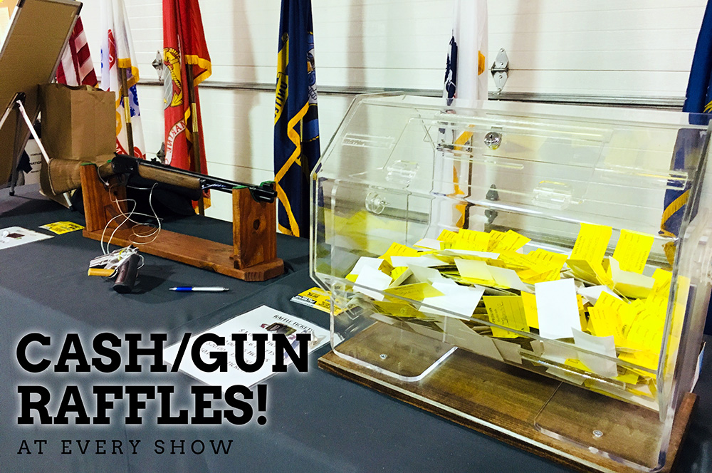 Win big at every show by playing our raffles where you win a gun or up to $400!