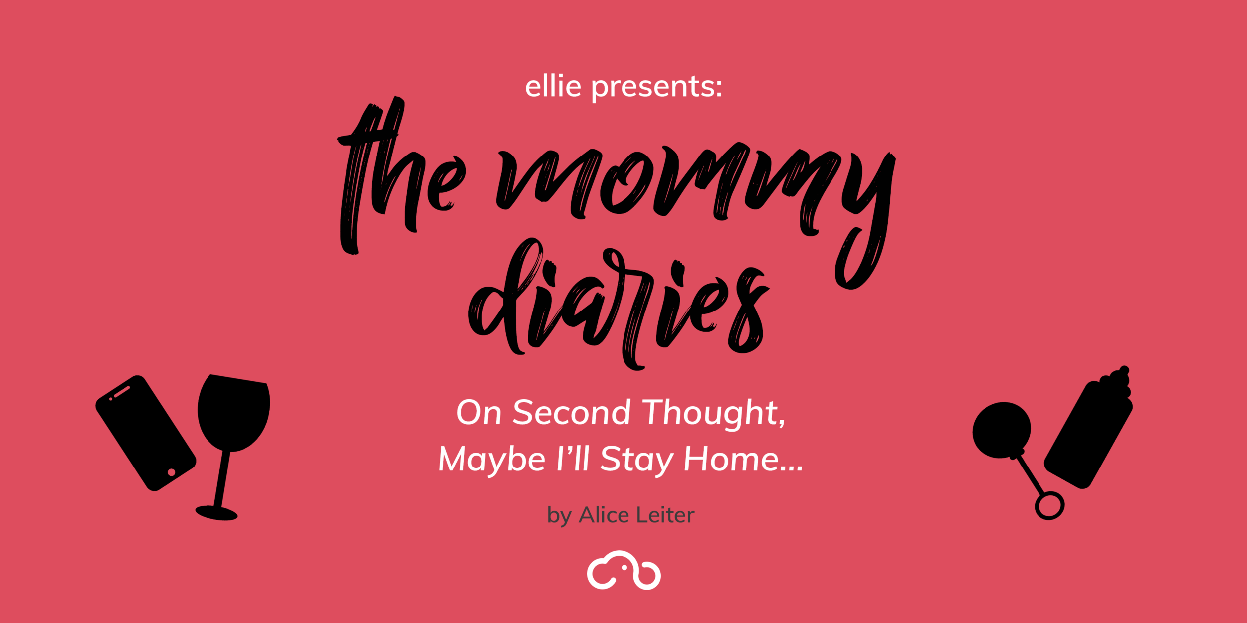 ellie presents: the mommy diaries On Second Thought Maybe I'll Stay Home… by Alice Leiter