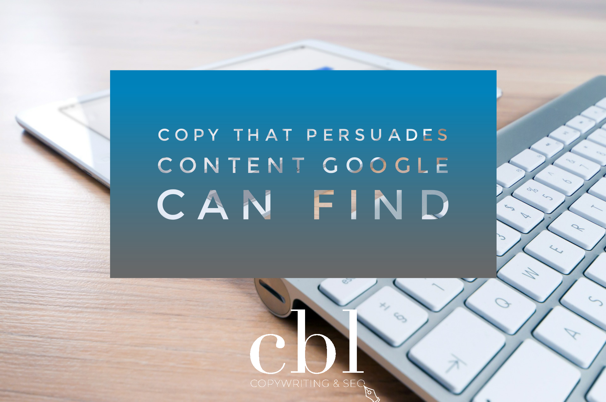 Copy that persuades, content Google can find