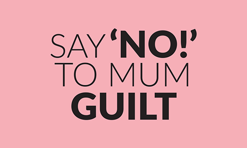 16-02-2019-Say_no_to-mum-guilt-500-x-300.png