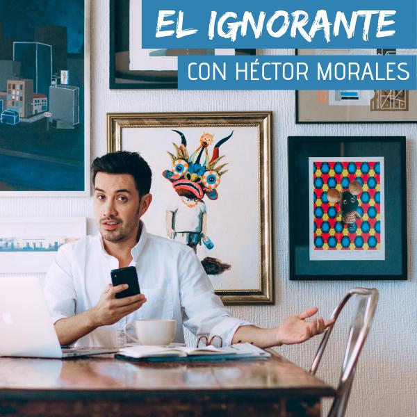 #ElIgnorante - Héctor Morales sale a la calle para dar un significado a palabras difíciles y cuestiones complejas.