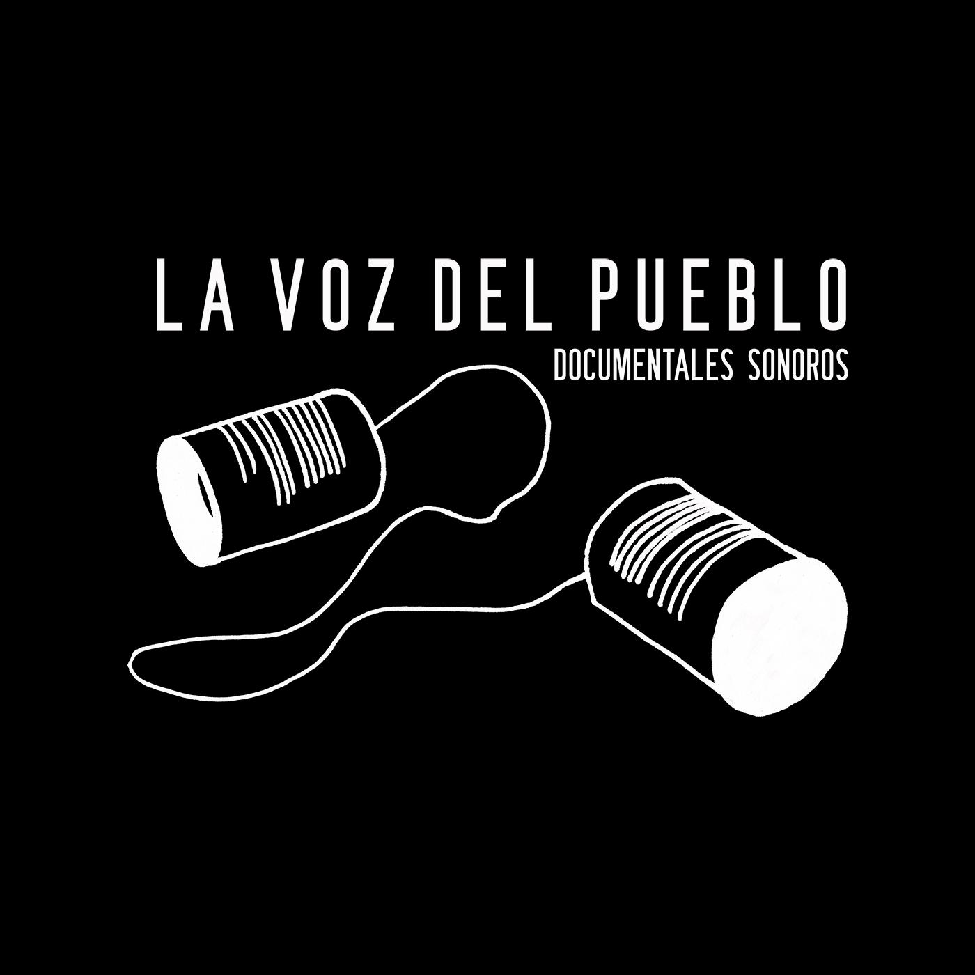 """#LaVozDelPueblo - Un podcast narrativo sobre distintas fuerzas y perspectivas sobre el """"ser pueblo""""."""