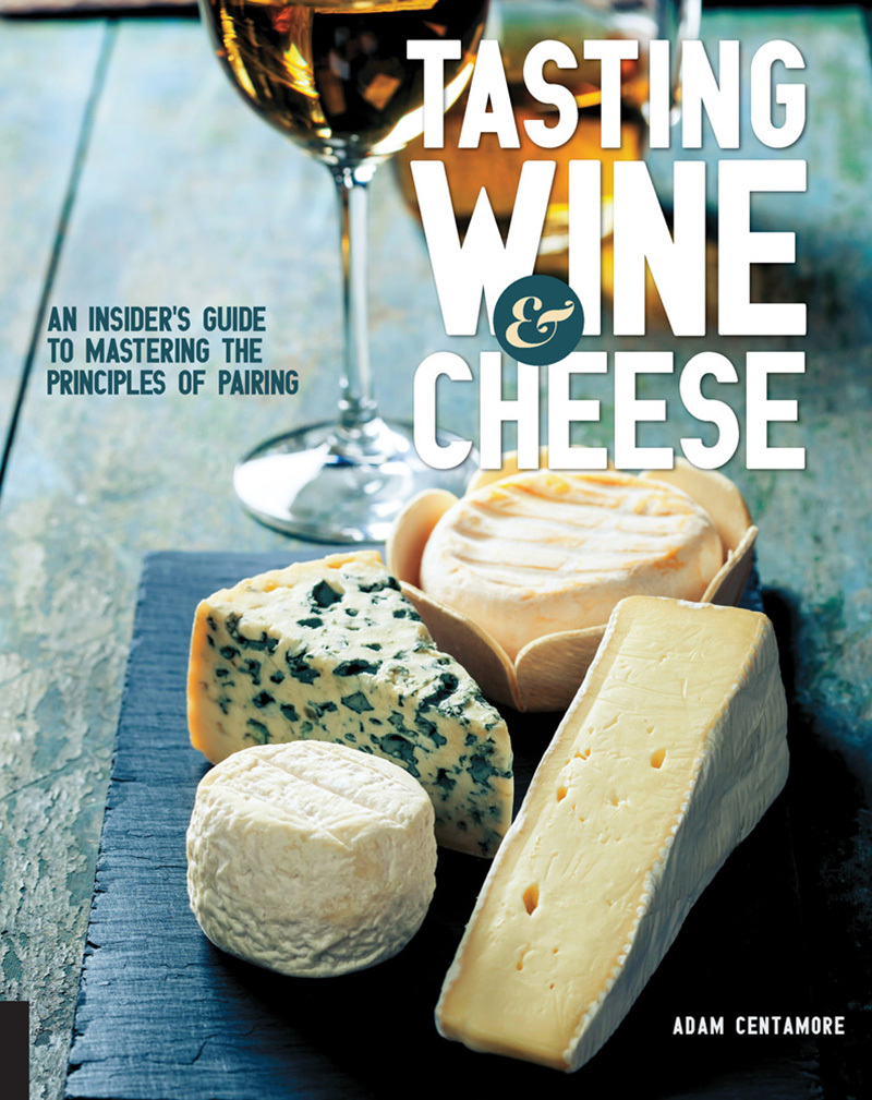 Tasting Wine & Cheese: An Insider's Guide to Mastering the Principles of Pairing
