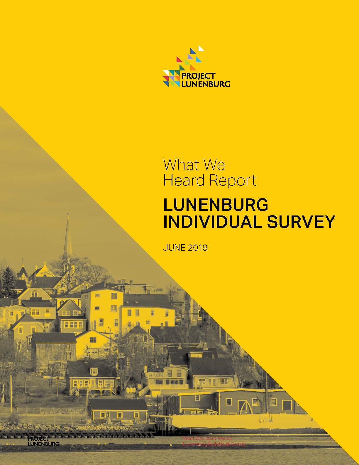 What We Heard: Individual Survey  A general survey asking a variety of questions to kickstart Project Lunenburg. Hosted online, responses were collected between February 27, 2019 and April 7, 2019.