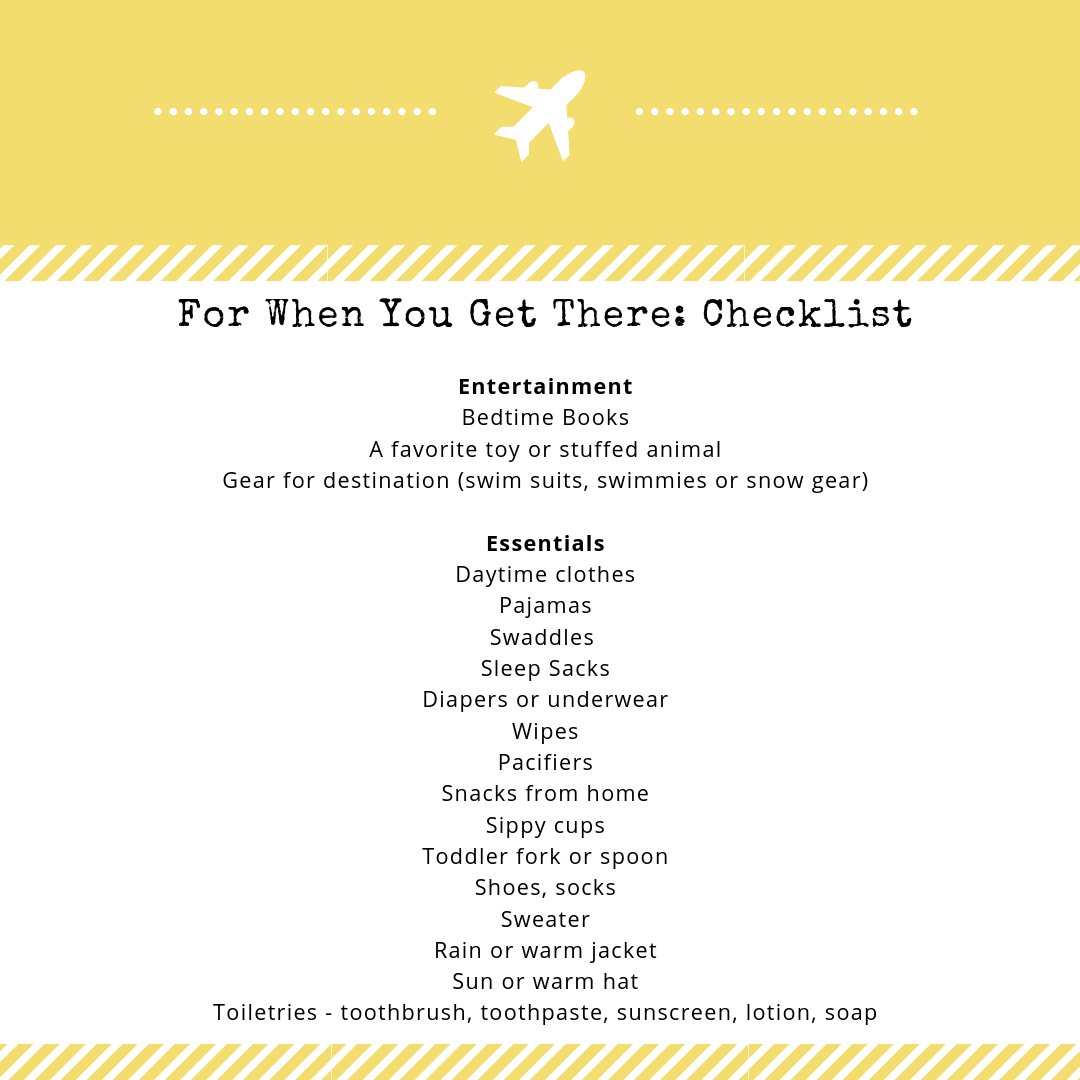 Here's a quick list to check to make sure you have everything once you arrive
