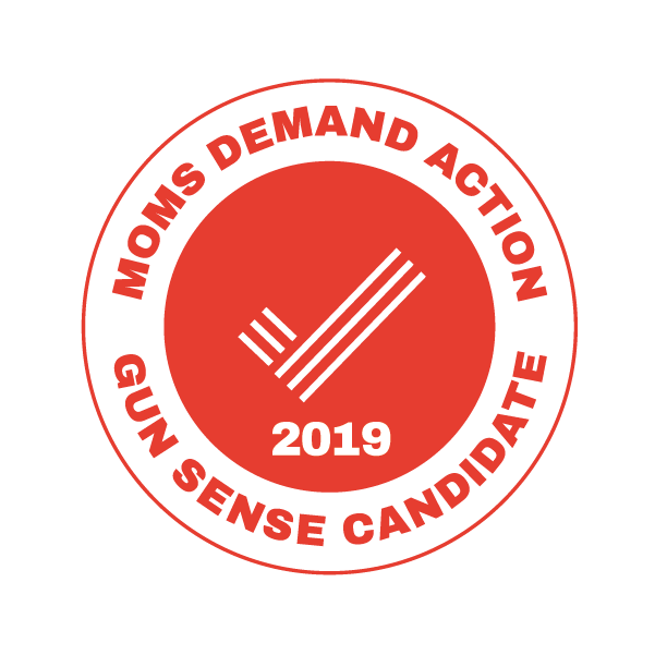 Recognized with the  2019 Moms Demand Action Gun Sense Candidate distinction