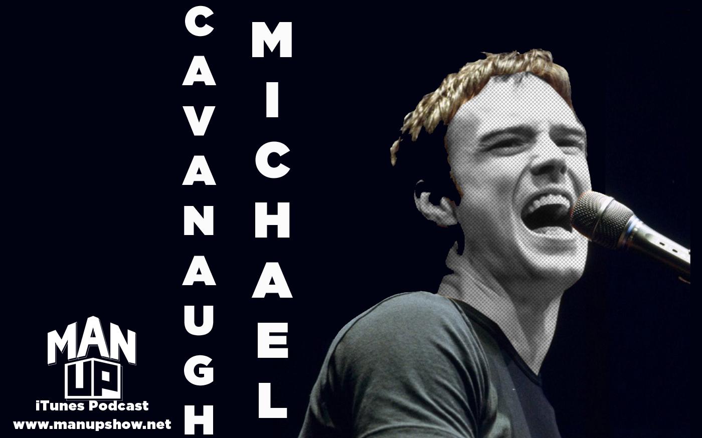 Man Up Episode 025 Michael Cavanaugh