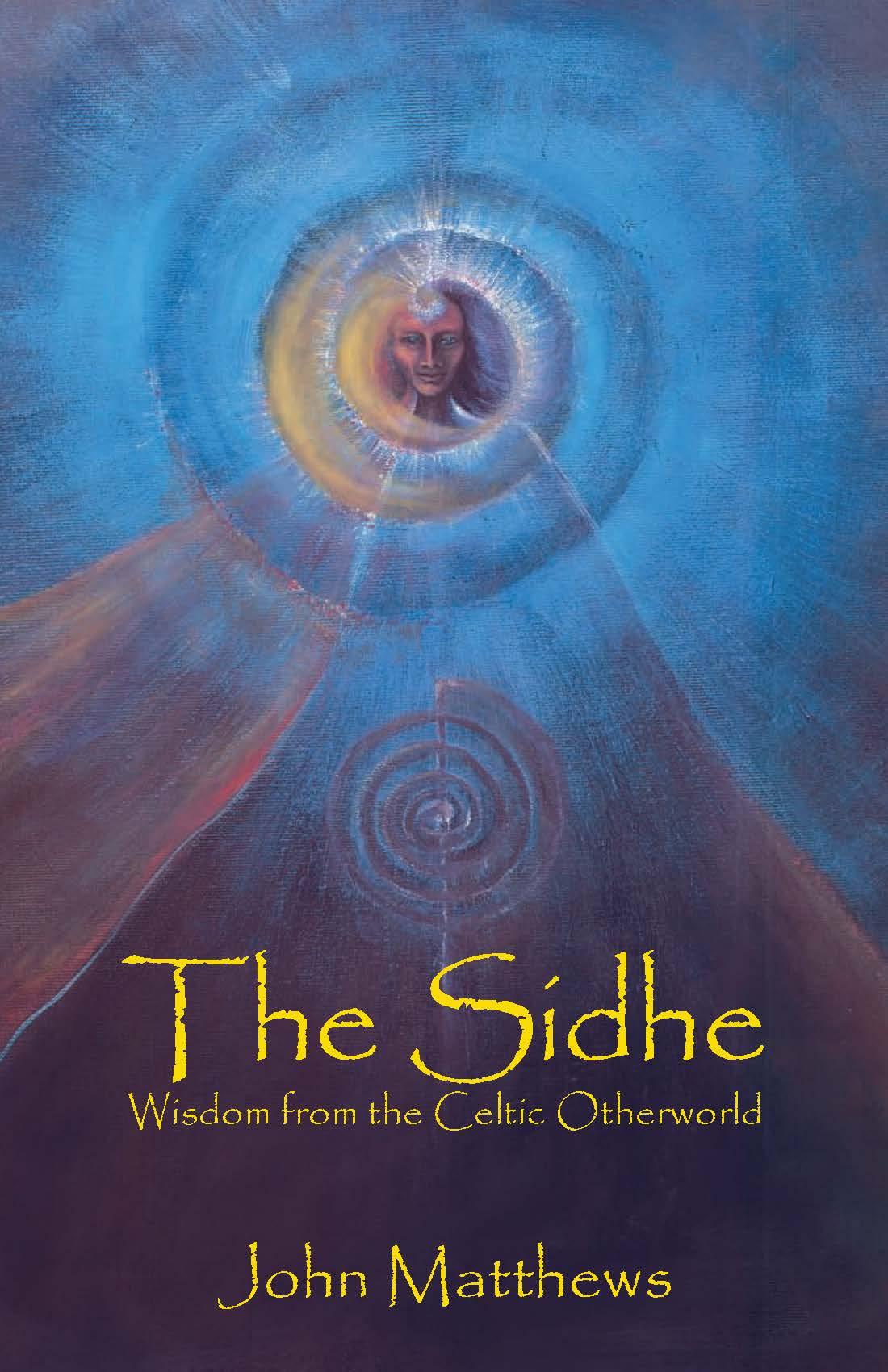 The Sidhe - Wisdom from the Celtic Otherworld - John Matthews