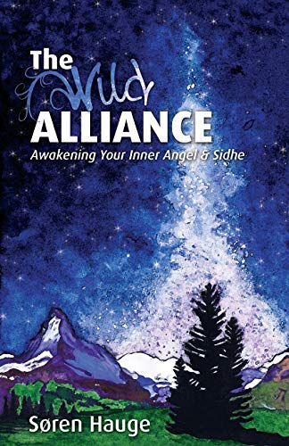 The Wild Alliance: Awakening Your Inner Angel & Sidhe - Soren Hauge