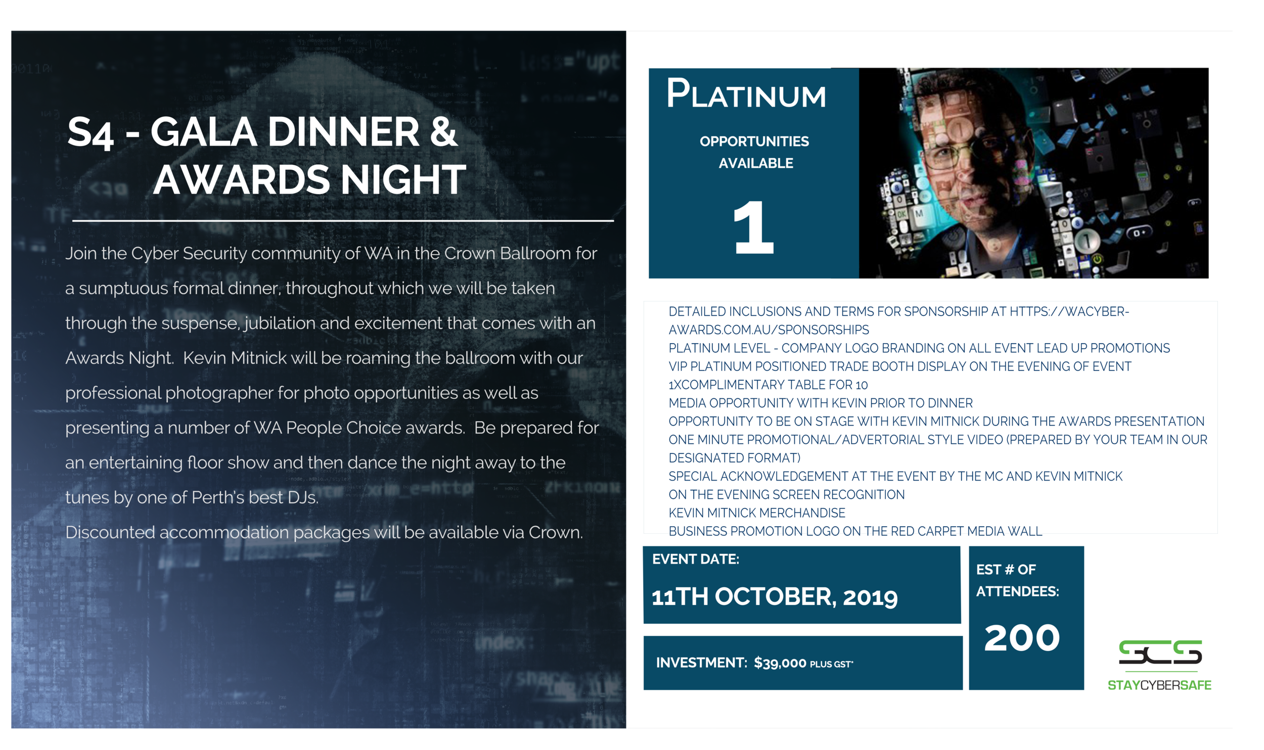 S4 - Gala Dinner & Awards Dinner - Black tie event to recognise the 'Superheroes' in the Cyber Security industry in Western Australia.Full description and list of sponsorship levels are available here.