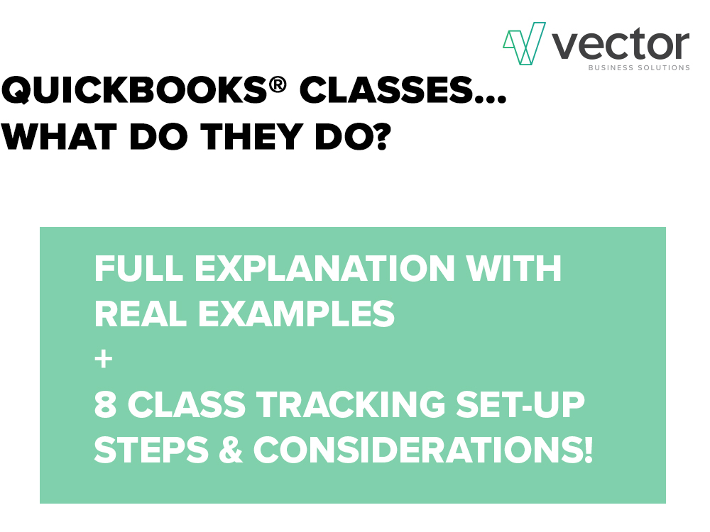 Curious About Using QuickBooks® Classes Properly? - A proper understanding and implementation of QuickBooks® Class Tracking will help you stay on top of your financial reporting in an easy and efficient way. Take a look at our overview and the 8 considerations we provide you with during your own QuickBooks® Class Tracking set-up. Read More.