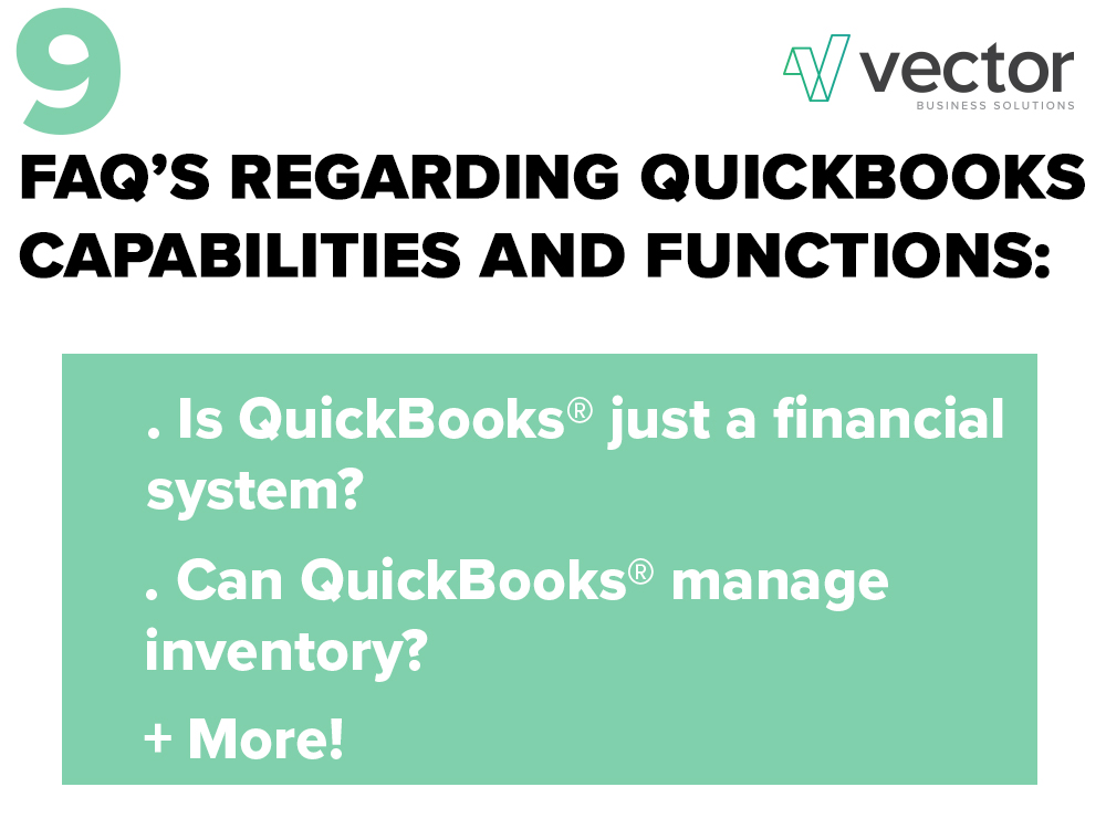 QuickBooks® Capabilities and Limitations - You may wonder if QuickBooks® is the right solution for you and your business structure. We at Vector Business Solutions have worked with various sized clients across many different industries— and QuickBooks® has been a great tool every step of the way. Let's take a look at the 9 most frequently asked questions we receive regarding QuickBooks® capabilities and functions. Read Now.
