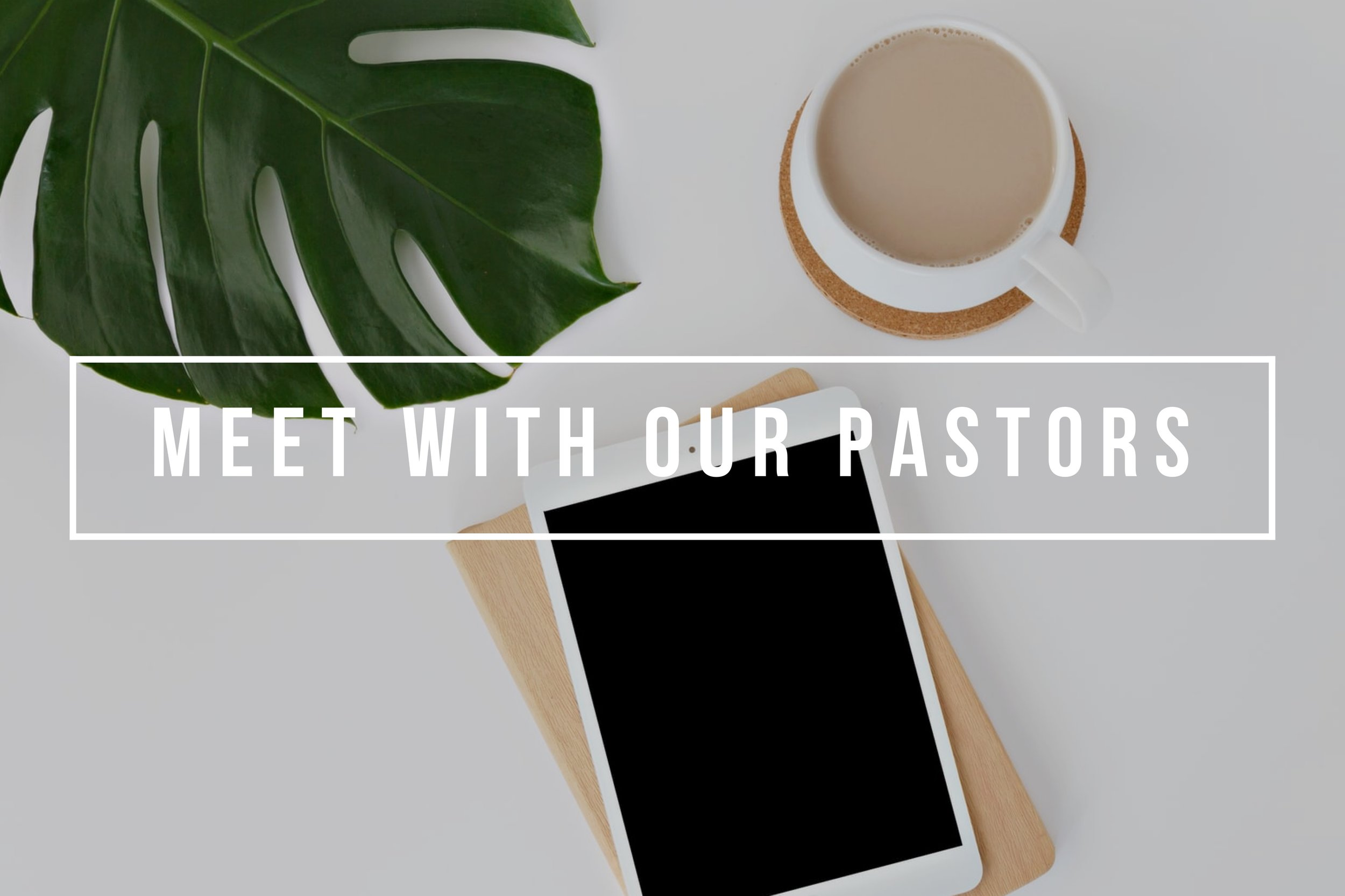 Connect with our Pastors - We now have a new way of how you can get connected with our Pastors. You can now go online and schedule a time that you would like to meet with a Pastor. Just click on Meet with Pastors to get connected!