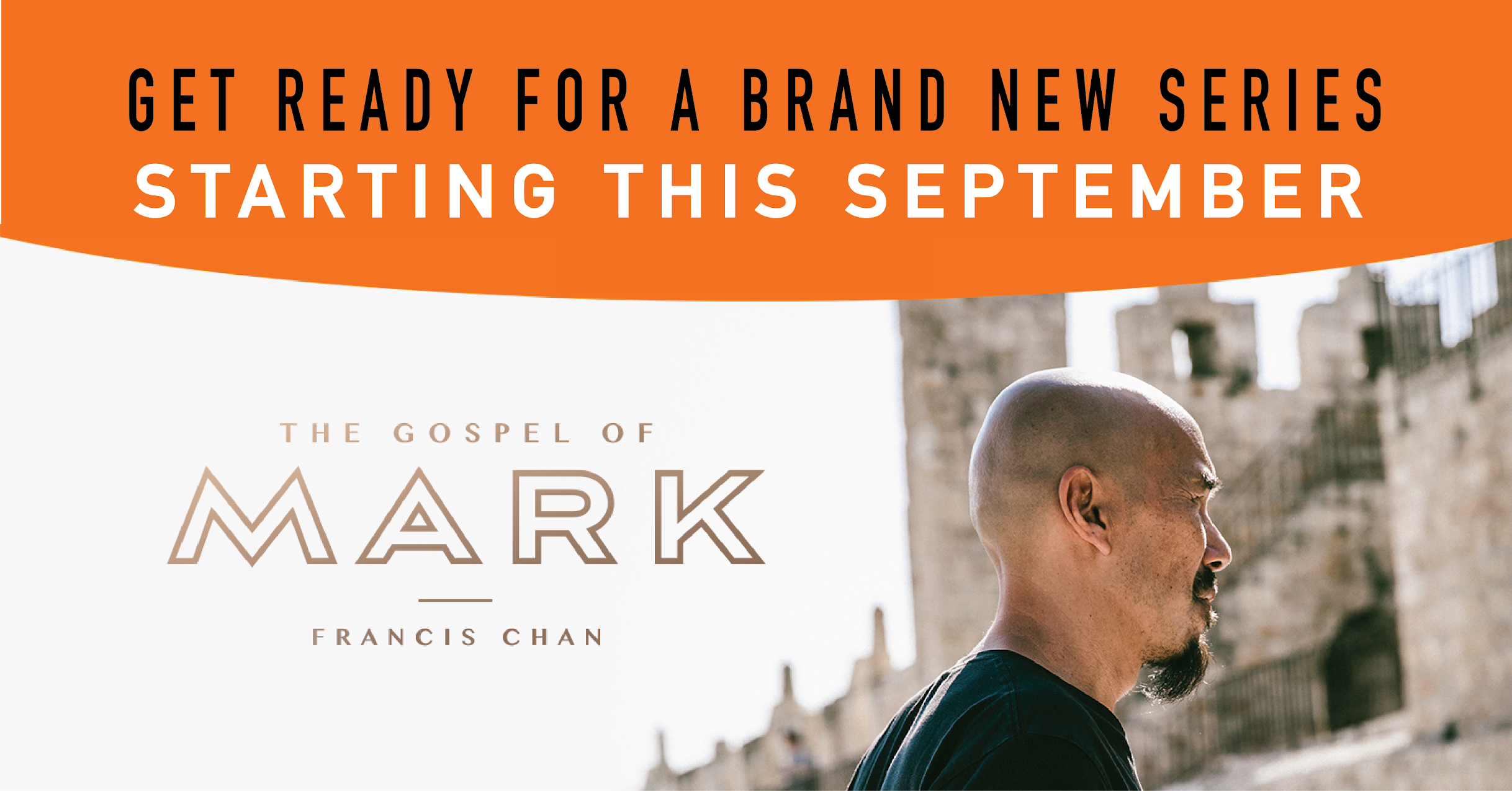 Newest Seriers - Get ready for the month of September, as we dive right into The Gospel of Mark. Be sure to get connected in a Small Group for more details!