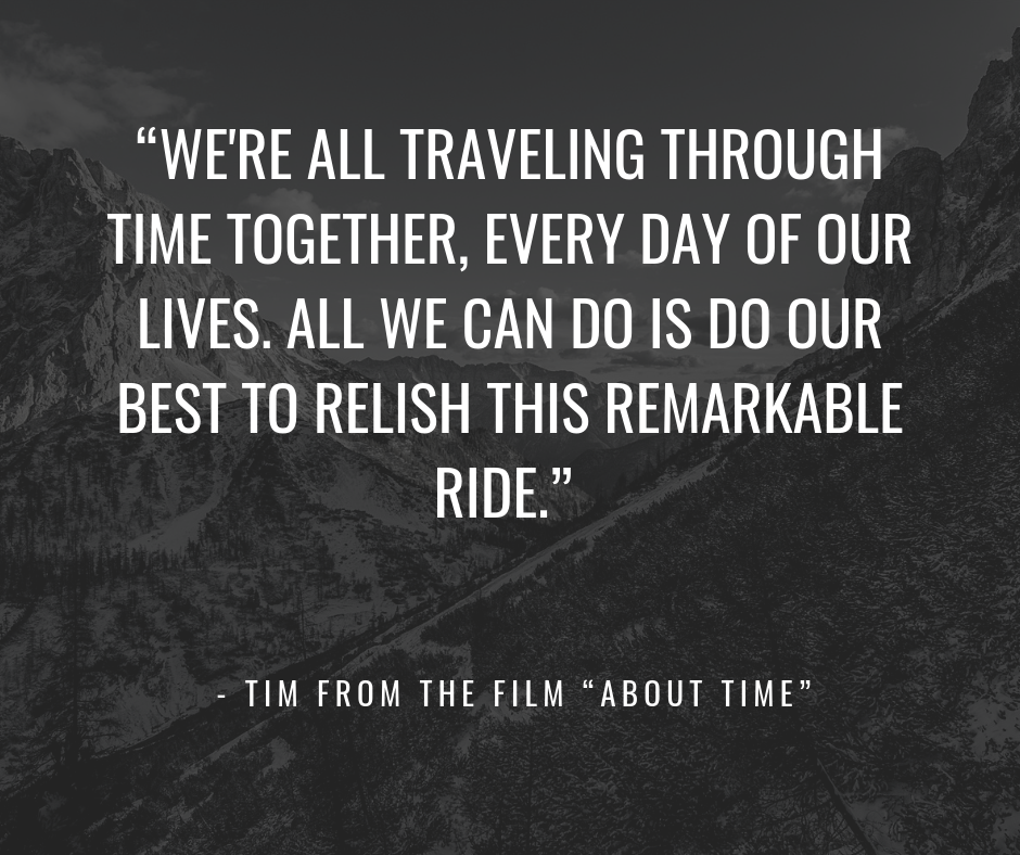 """We're all traveling through time together, every day of our lives. All we can do is do our best to relish this remarkable ride."".png"