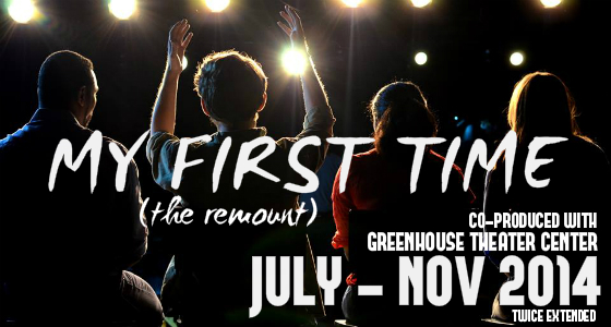MY FIRST TIME: THE REMOUNT.    Co-production w/ Greenhouse Theater.