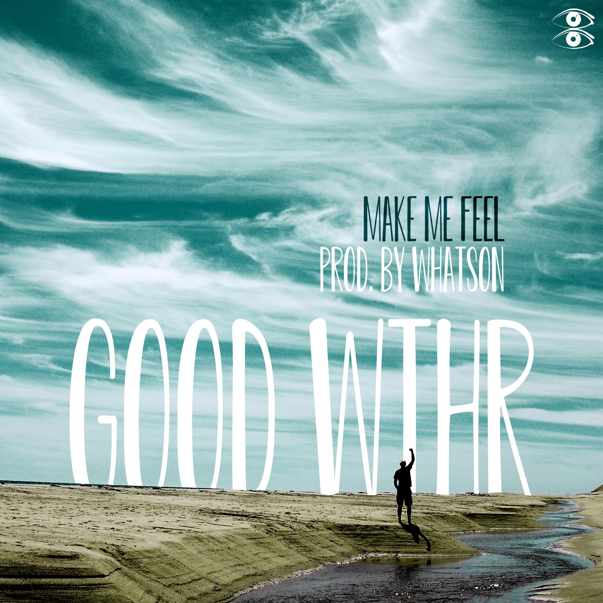 Make Me Feel - by GOOD WTHR