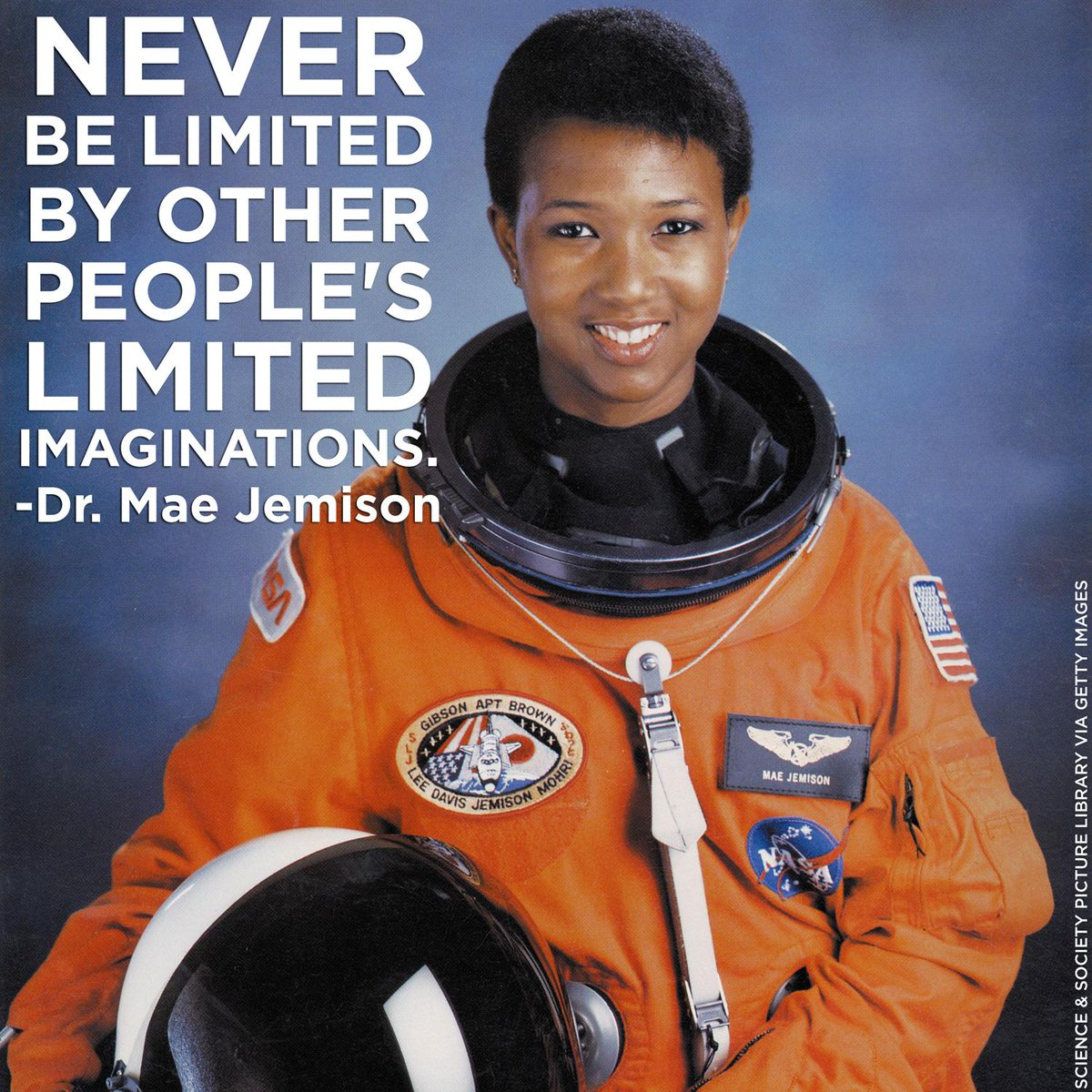 """Never be limited by other people's limited imaginations.""  —Dr. Mae Jemison, first African-American female astronaut"