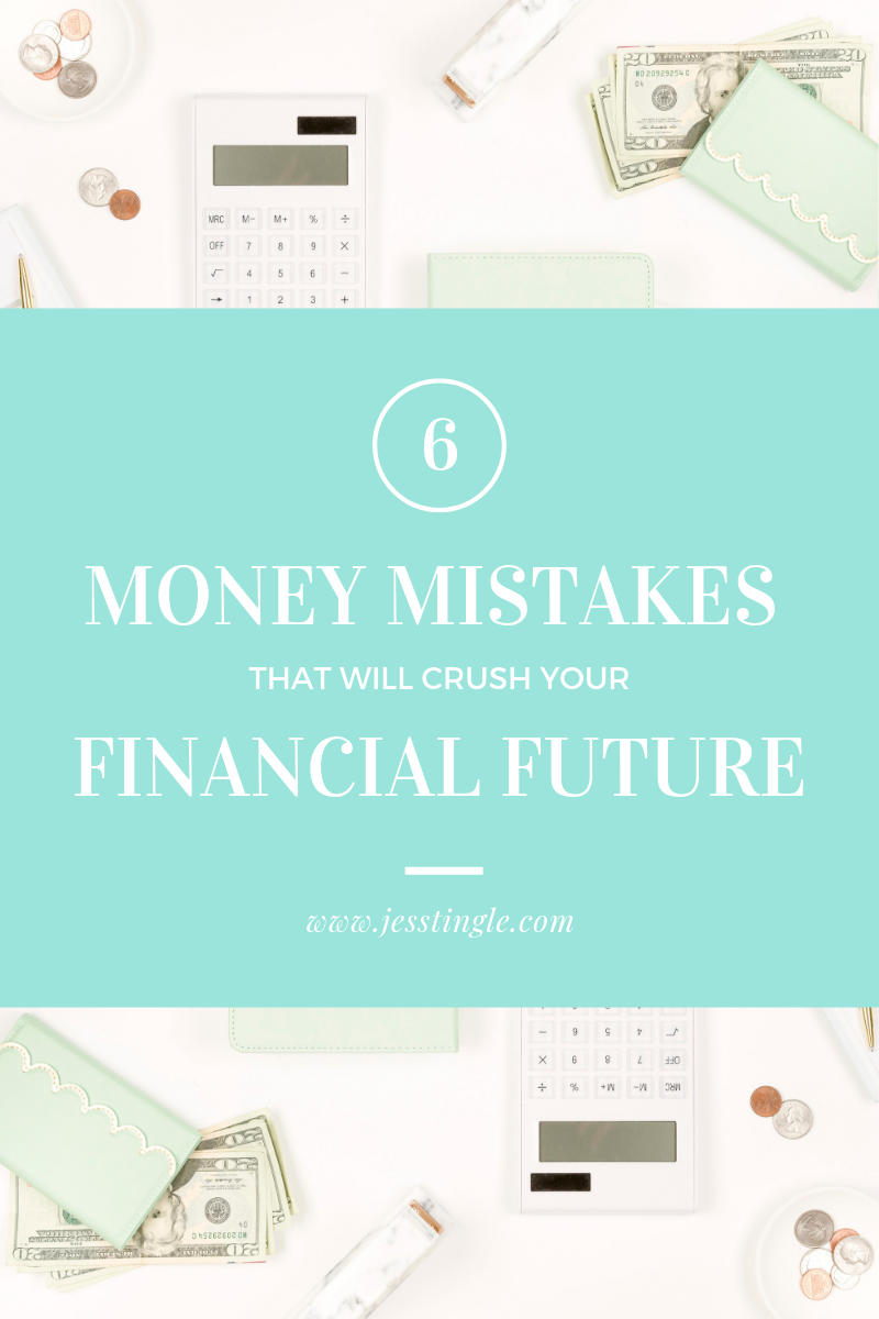 6 Money Mistakes that will crush your Financial Future