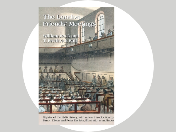 "The London Friends' Meetings - Affectionately known as ""Beck and Ball"", it describes not only the buildings where the meetings took place, but also how they were organised and the personalities involved."