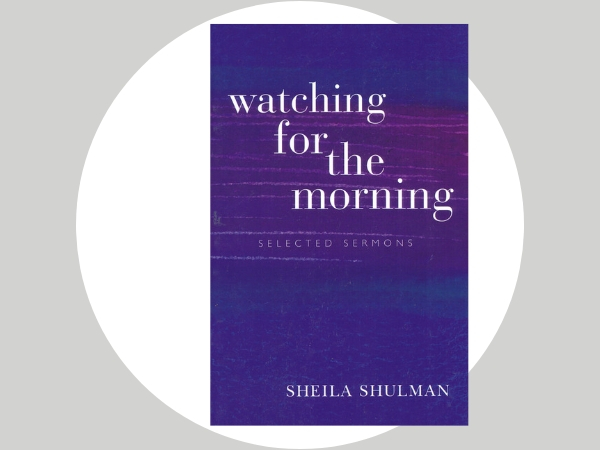 "Watching for the Morning - ""Reading this book is a reminder that sermon-writing is not a lost art, and that in Sheila Shulman we have a gifted, literate, compassionate and committed exponent."" - Jonathan Magonet"