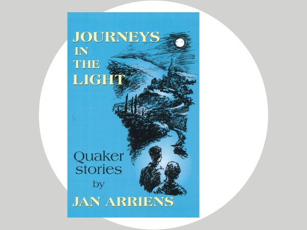 Journeys in the Light - A book of stories that speak of Quakers living faithfully from the 17th century to the present day. These stories will appeal to young and old.