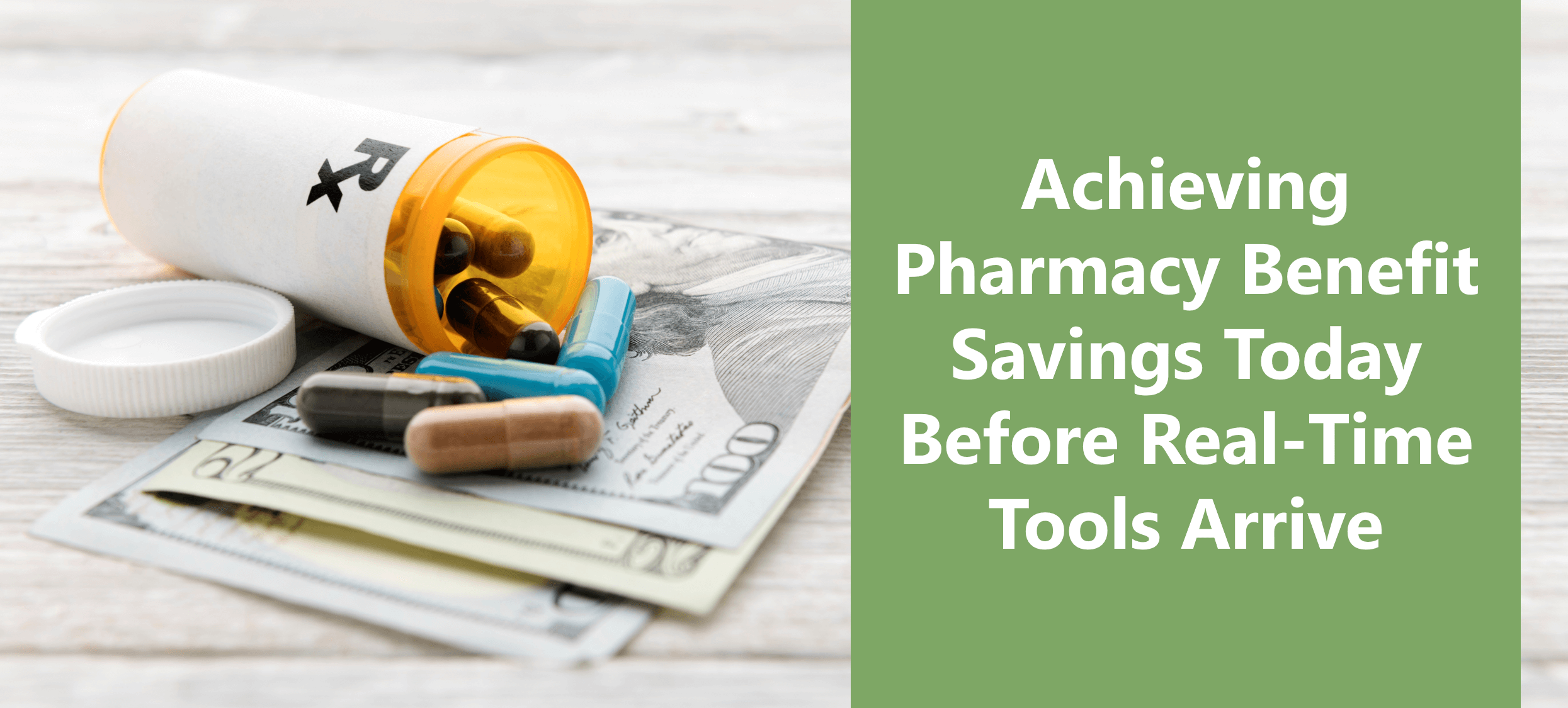 Achieving Pharmacy Benefit Savings Today Before Real-Time Tools Arrive