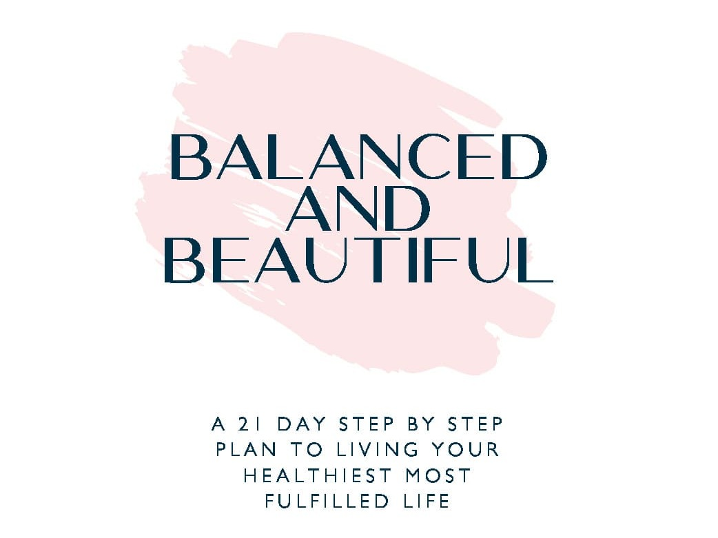 Balanced And Beautiful Program - A step by step plan to living your healthiest and most fulfilled life through balanced fat loss, healthy habits and ultimate confidence.