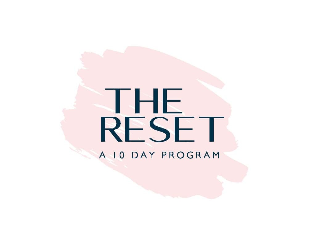10-Day Reset - My program to reignite endless energy, get rid of pesky bloat and inflammation, discover increased mental clarity, find clearer skin, stronger hair skin and nails, and reset your body back to the way it was created to feel.