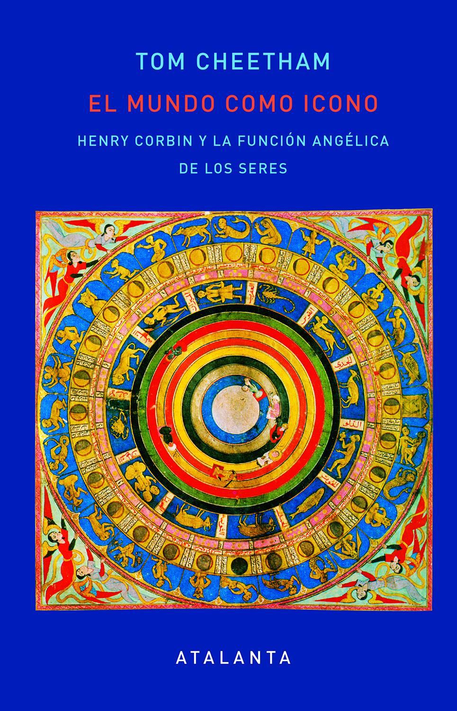 EL MUNDO COMO ICONO . HENRY CORBIN Y LA FUNCIÓN ANGÉLICA DE LOS SERES - TOM CHEETHAMEdiciones AtalantaFECHA PUBLICACIÓN30-04-2019