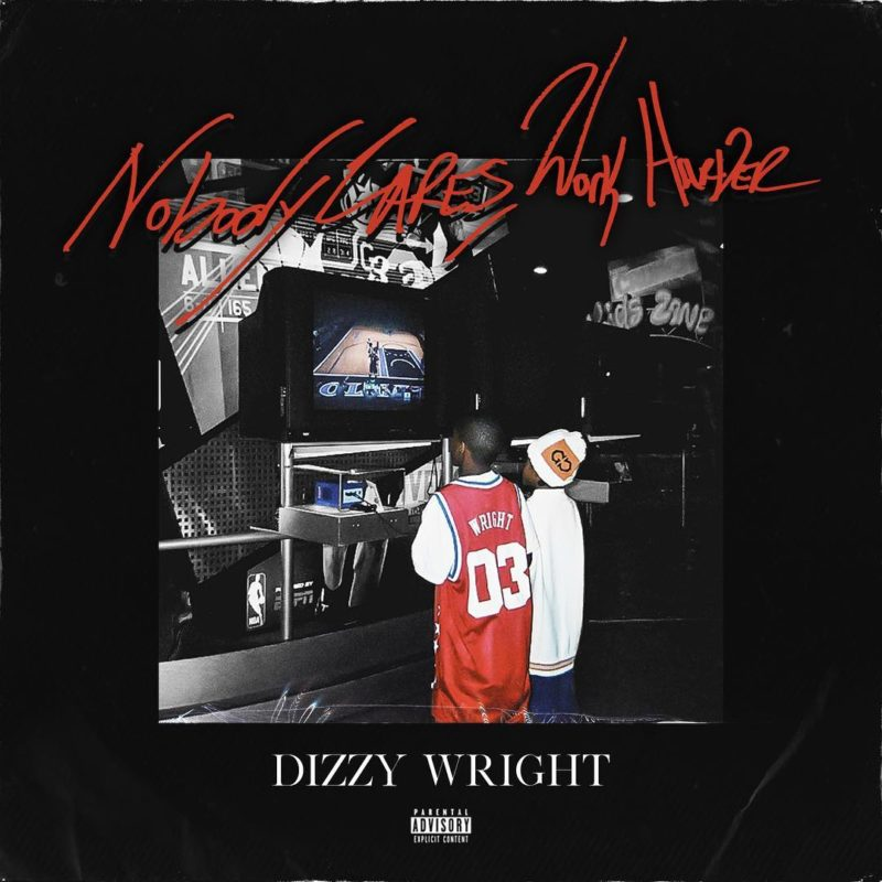 Dizzy Wright- Nobody Cares, Work Harder