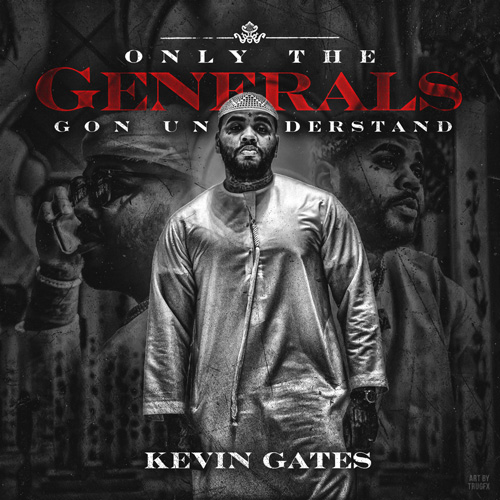 """Kevin Gates """"Only the Generals Gon Understand"""""""