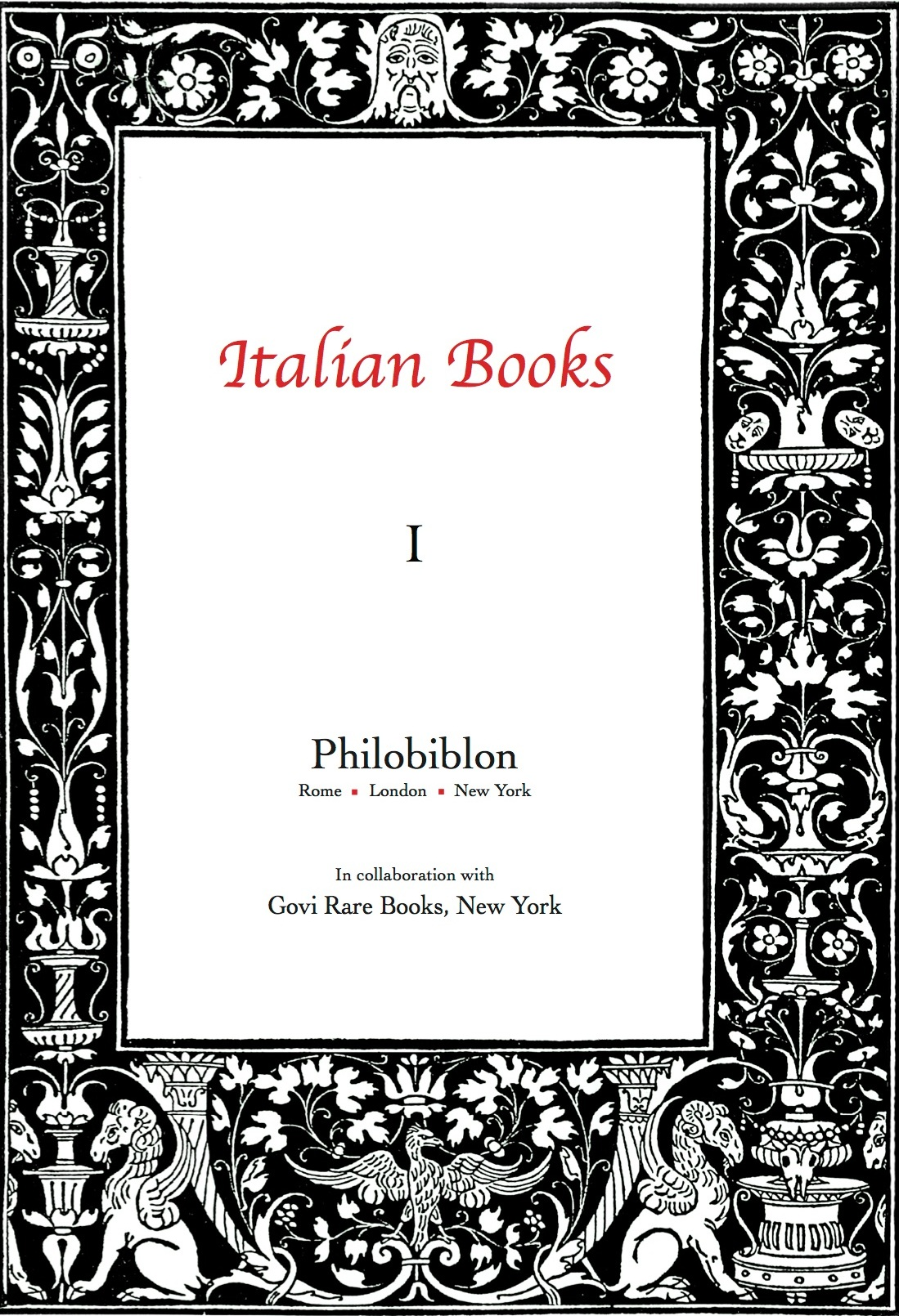 Italian Books  Philobiblon's new publishing initiative Italian Books, a series of numbered catalogues devoted to the important place of Italian culture on the world stage. The catalogues will feature manuscripts, documents, printed books, engravings, drawings, and artist's books produced in Italy, as well as Italian books printed outside the country, translations attesting to the impact of Italian culture abroad, including volumes finely bound by sought-after Italian binders, and those once owned by great protagonists of Italian book collecting. Together these selections will illuminate a journey into the multifarious Italian book world in the broadest and richest sense.