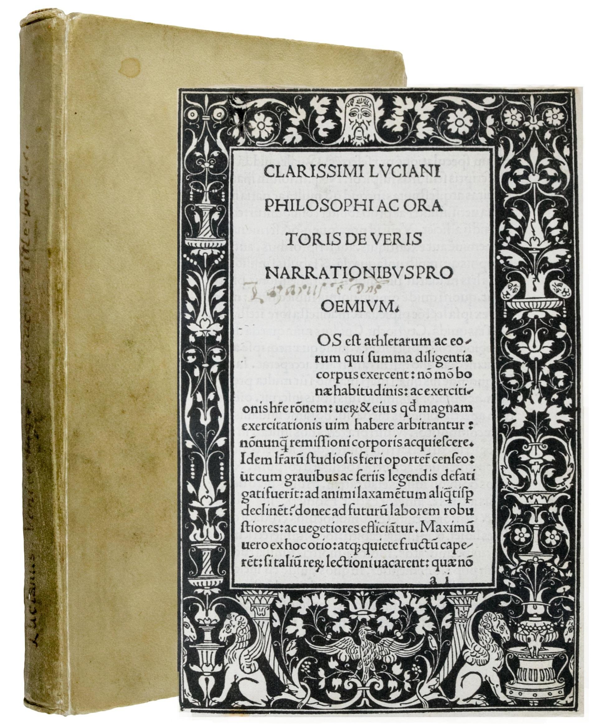 Lucianus Samosatensis (125–after 180 BC).  Vera historia. Tr: Lilius (Tifernas) Castellanus. Add: De asino aureo; Philosophorum vitae; Scipio; Tyrannus; Scaphidium (Dialogus de funerali pompa); Palinurus; Charon; Diogenes; Terpsion; Hercules; Virtus dea; In amorem; Timon; Sermo de calumnia; Laus muscae. Ed: Benedictus Bordonus; Maephus Vegius: De Felicitate et miseria.  Venice, Simon Bevilaqua, for Benedetto Bordone, 25 August 1494.