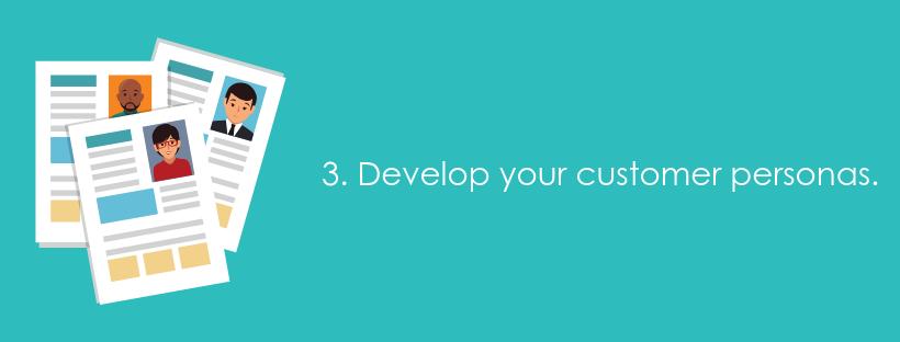 3. Develop your customer personas.