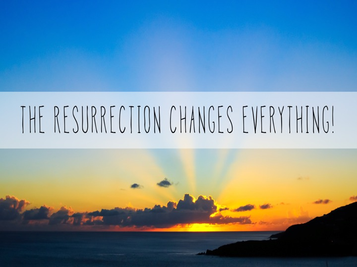 May 26, 2019 - The Resurrection Changes Everything : Direction(Reflections from Church Leaders)