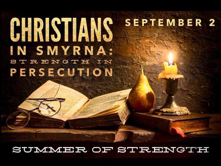 September 2, 2018 - Christians in Smyrna - Strength in Persecution(Rev. Steven Williamson-Link)