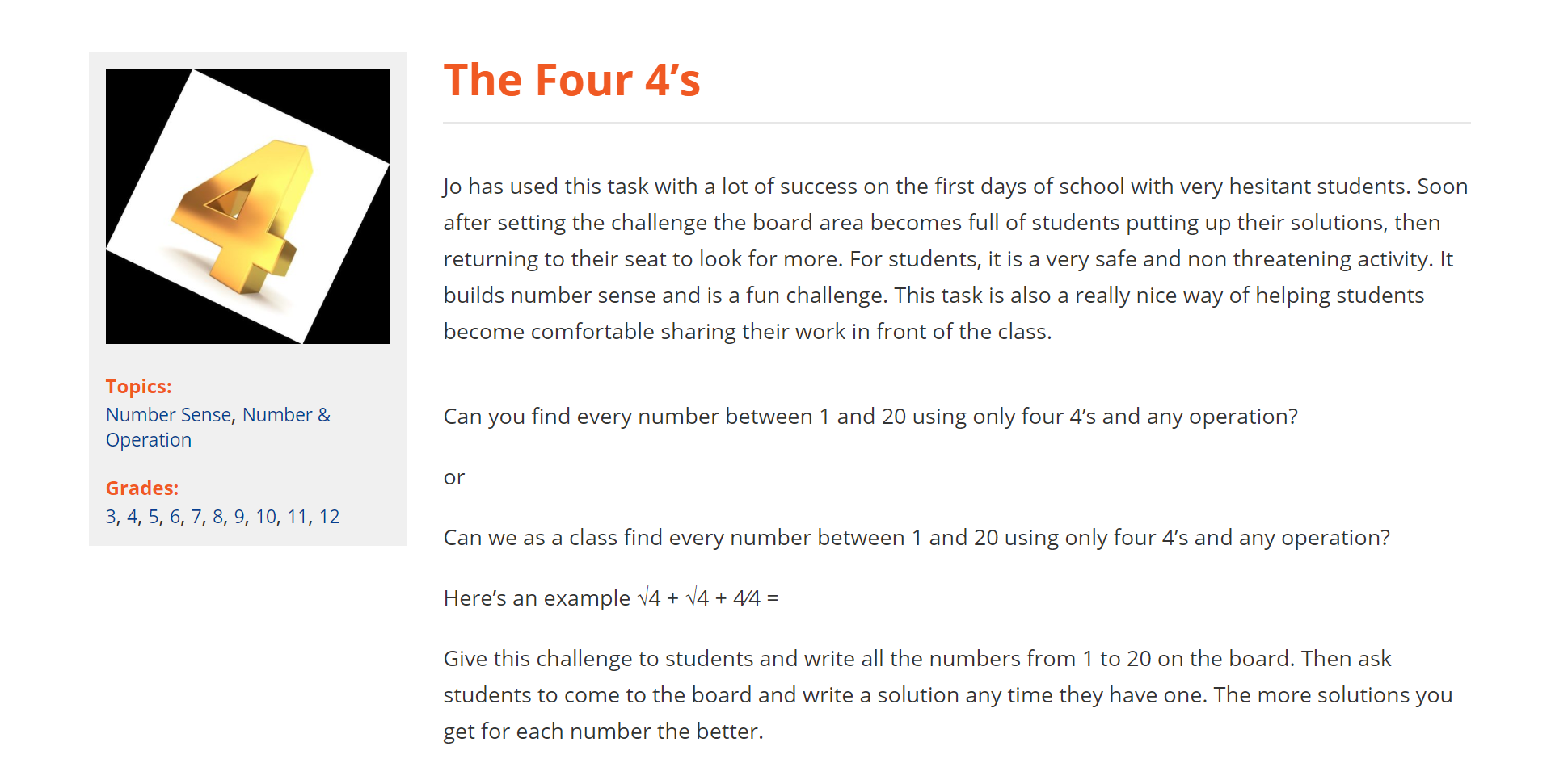 YouCubed Activity- Four 4s - Click on the image to open a description of 'Four 4s' on the YouCubed website. As students find expressions to make each number using only Four 4s, teachers can hold class discussions about which expressions are actually equivalent using the order of operations, and how grouping symbols can be used to make any expression equivalent to a given number. Click on the image to the right/below for a PDF recording sheet.