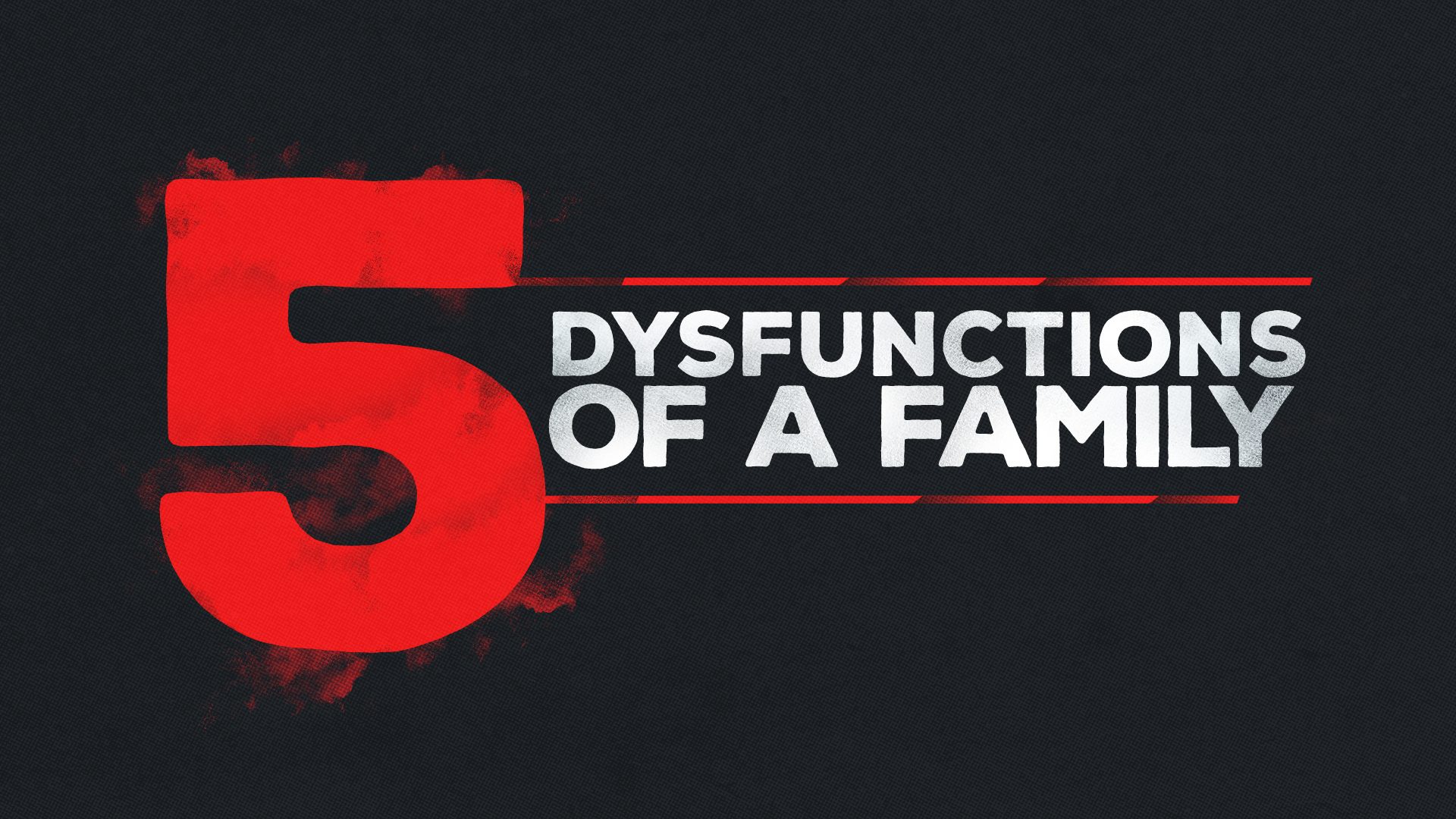 5_dysfunctions_of_a_family-title-1-Wide 16x9.jpg