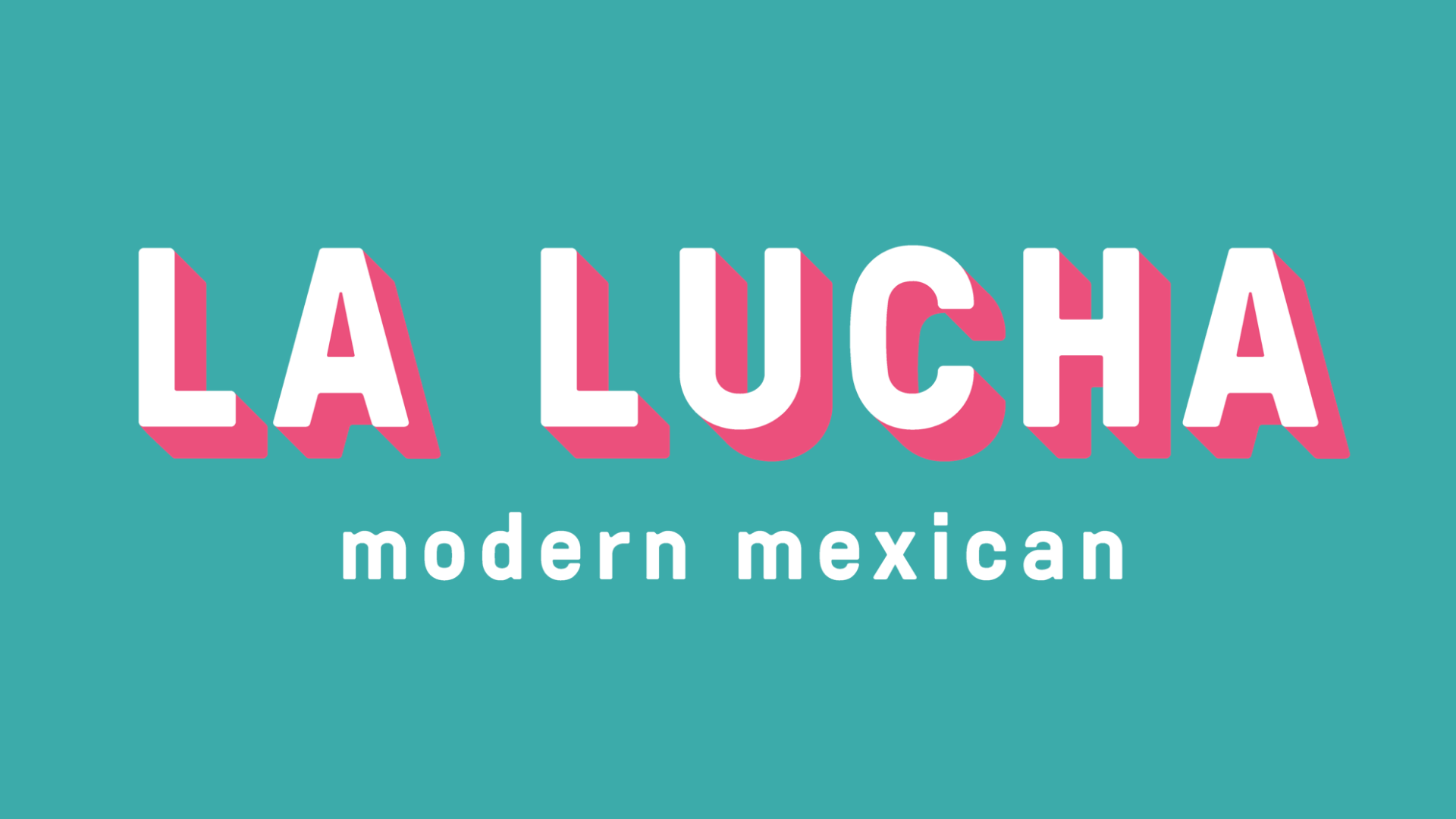 La Lucha - Restaurant - - Social Media Management & Advertising- Content Creation- Newsletter