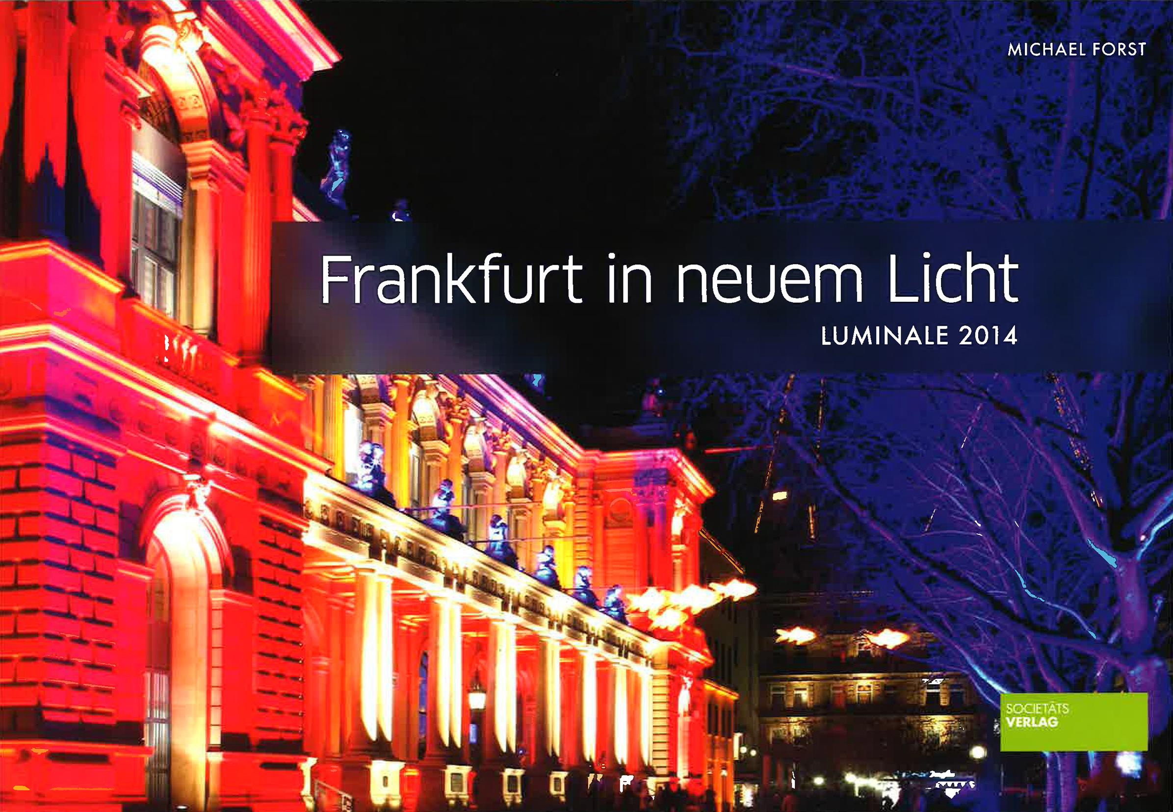 Frankfurt in neuem Licht Luminale 2014 Michael Forst Societäts Verlag, Frankfurt 2014 ISBN 978-3-95542-099-4