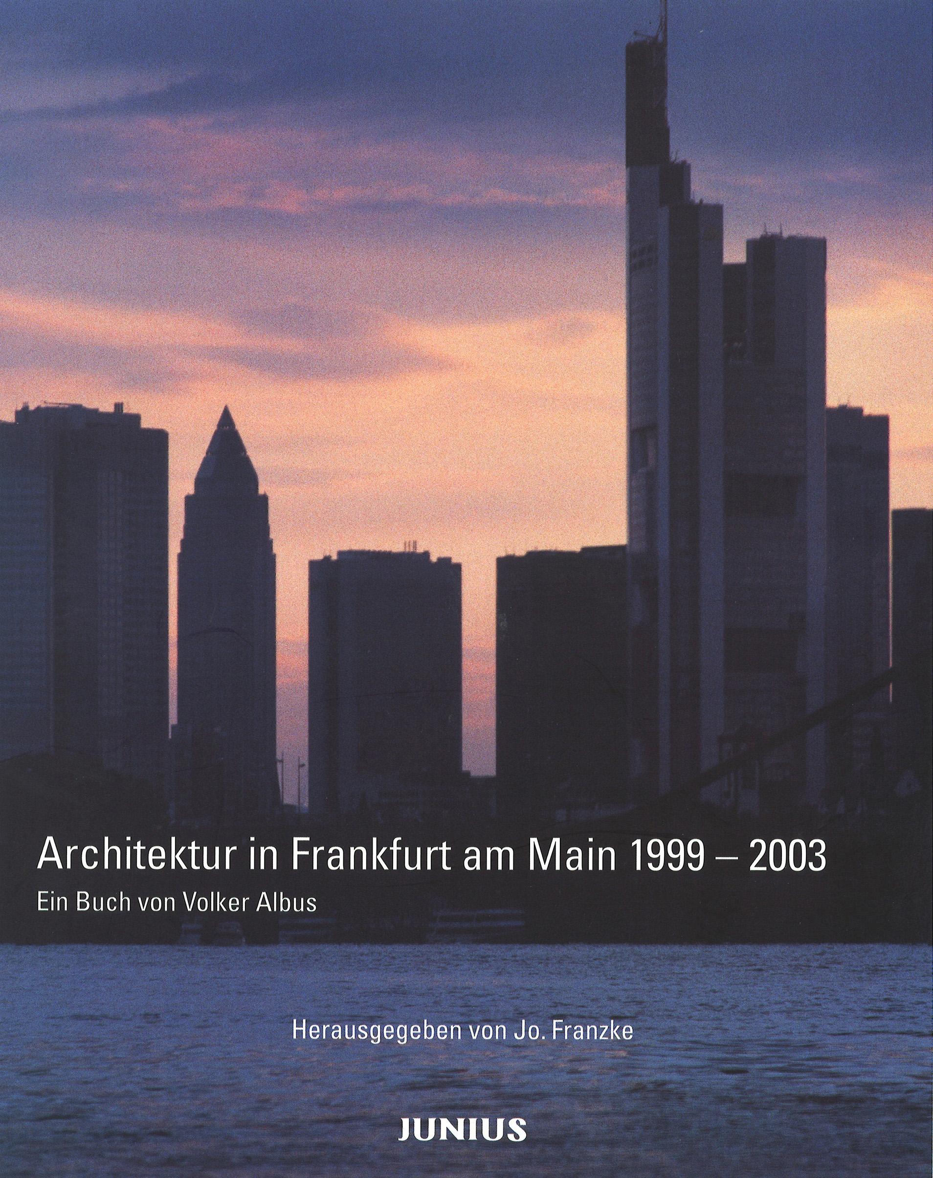 Architektur in Frankfurt am Main 1999 - 2003 Ein Buch von Volker Albus Jo. Frankzke (Hrsg.) Junius Verlag, Hamburg 2002 ISBN: 3-88506-522-3