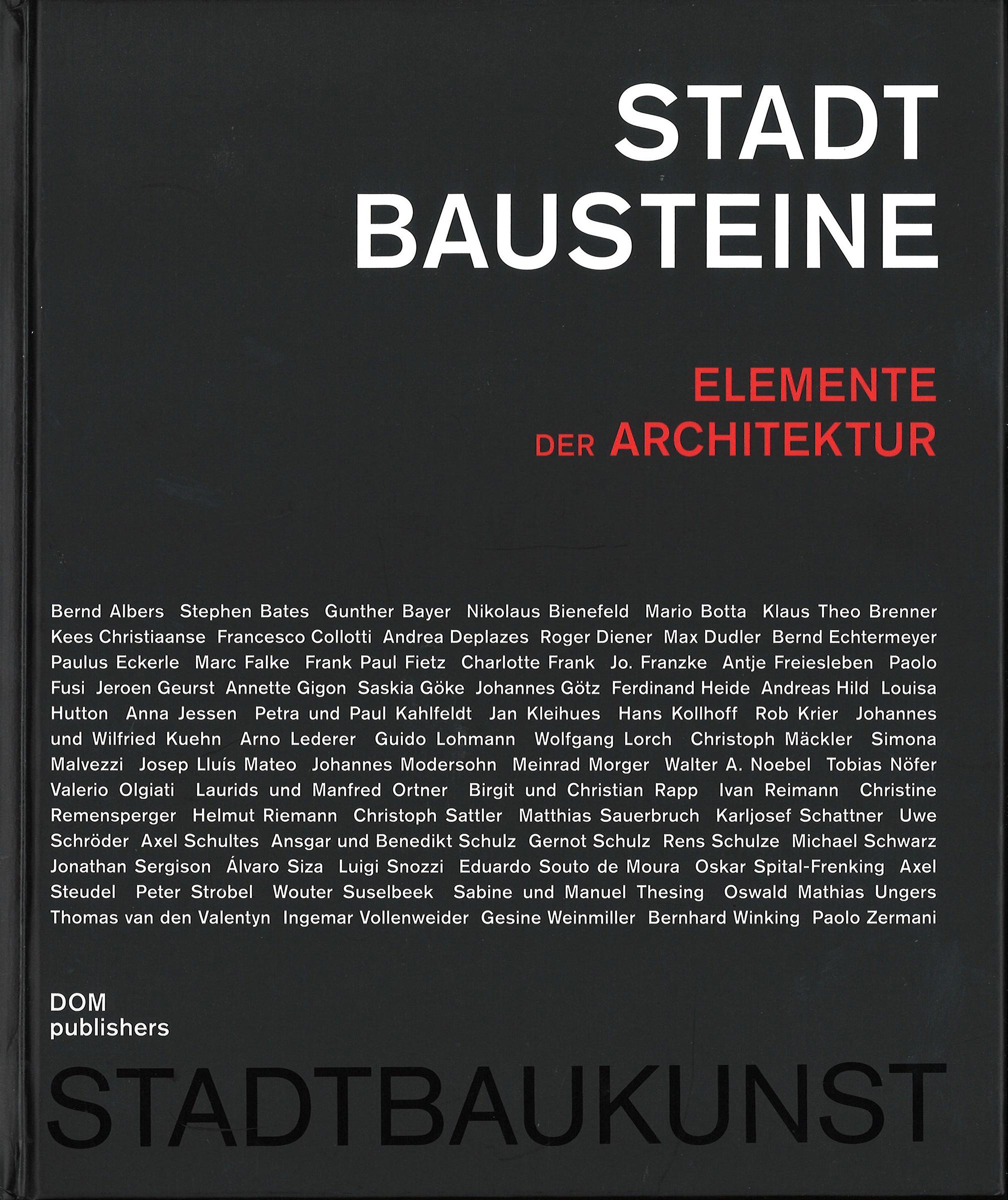 Stadt Bausteine Elemente der Architektur Christoph Mäkler, Frank Paul Fietz, Saskia Göke DOM publishers, Berlin 2016 ISBN: 978-3-86922-551-7