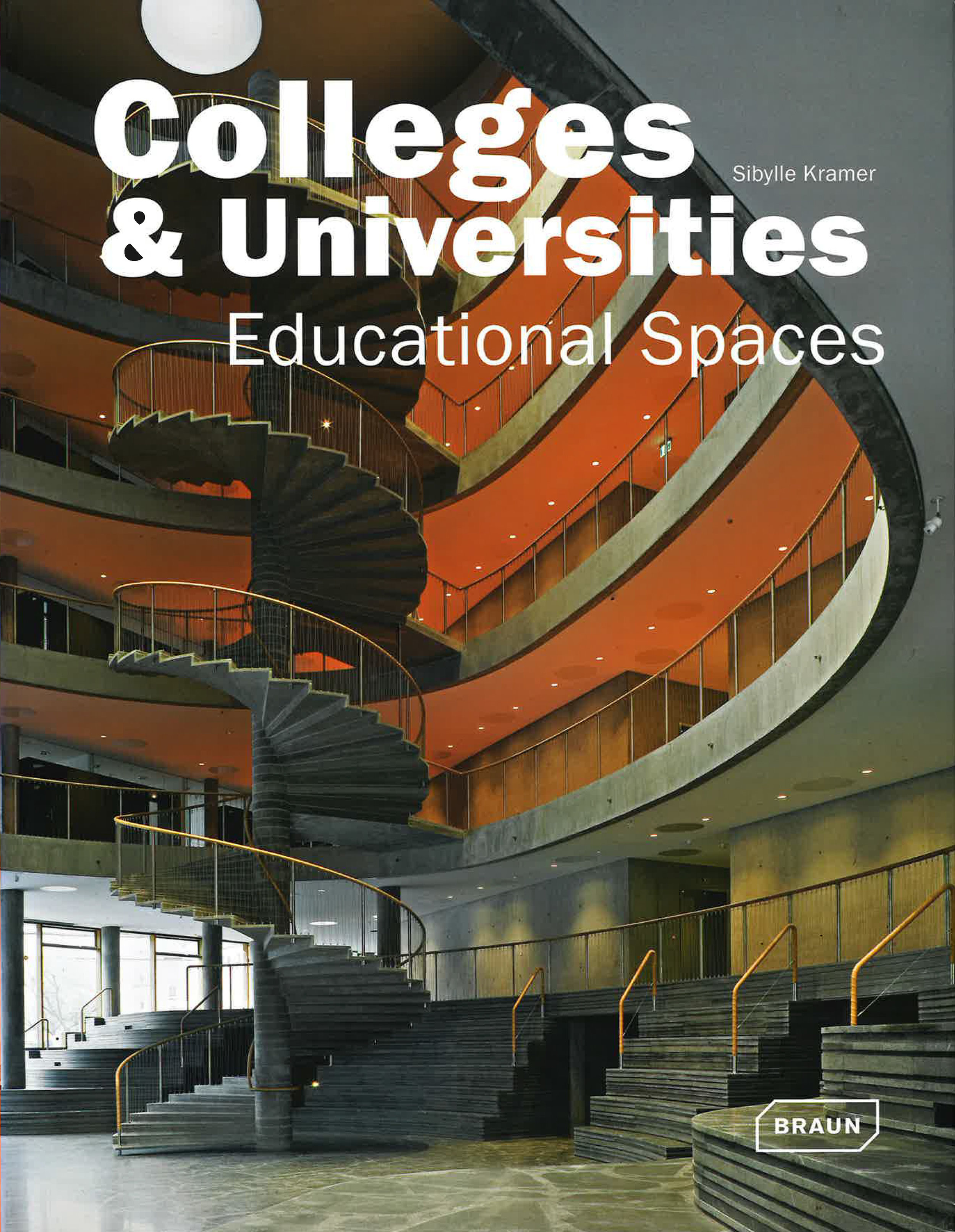 Colleges & Universities Educational Space Sibylle Kramer Braun Publishing, Salenstein CH 2010 ISBN 978-3-03768-036-0