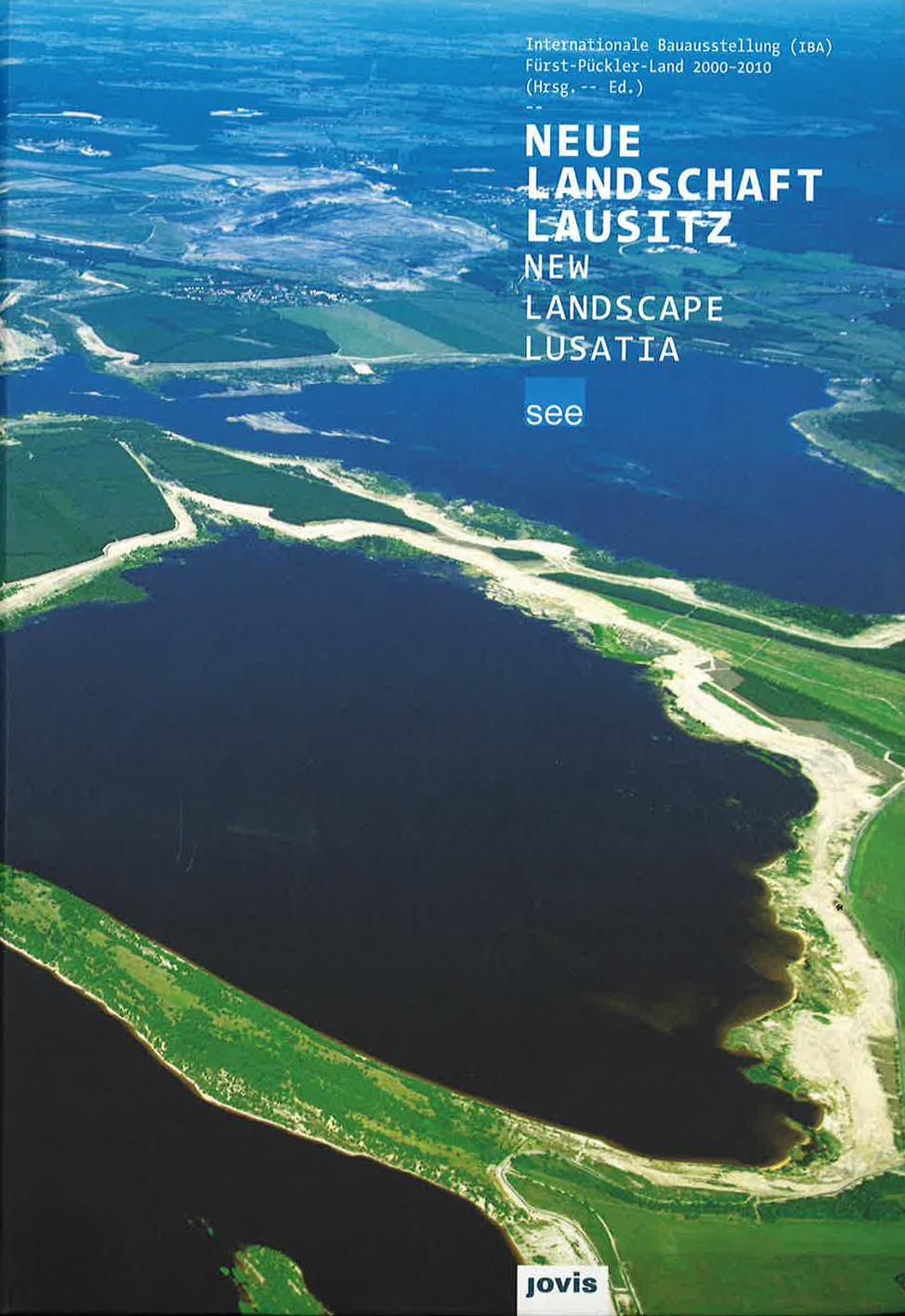 Neue Landschaft Lausitz Internationale Bauaustellung (IBA), Fürst-Pückler-Land 2000-2010 (Hrsg. -- Ed.) Katalog Jovis Verlag GmbH, Berlin 2010 ISBN 978-3-86859-042-5