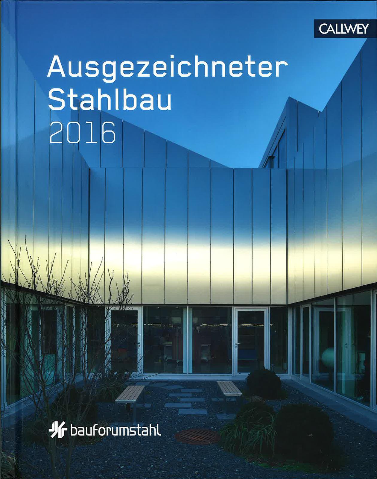 Ausgezeichneter Stahlbau 2016 Bauforumstahl Verlag Georg D. W. Callwey, München 2016 ISBN 978-3-7667-2235-5