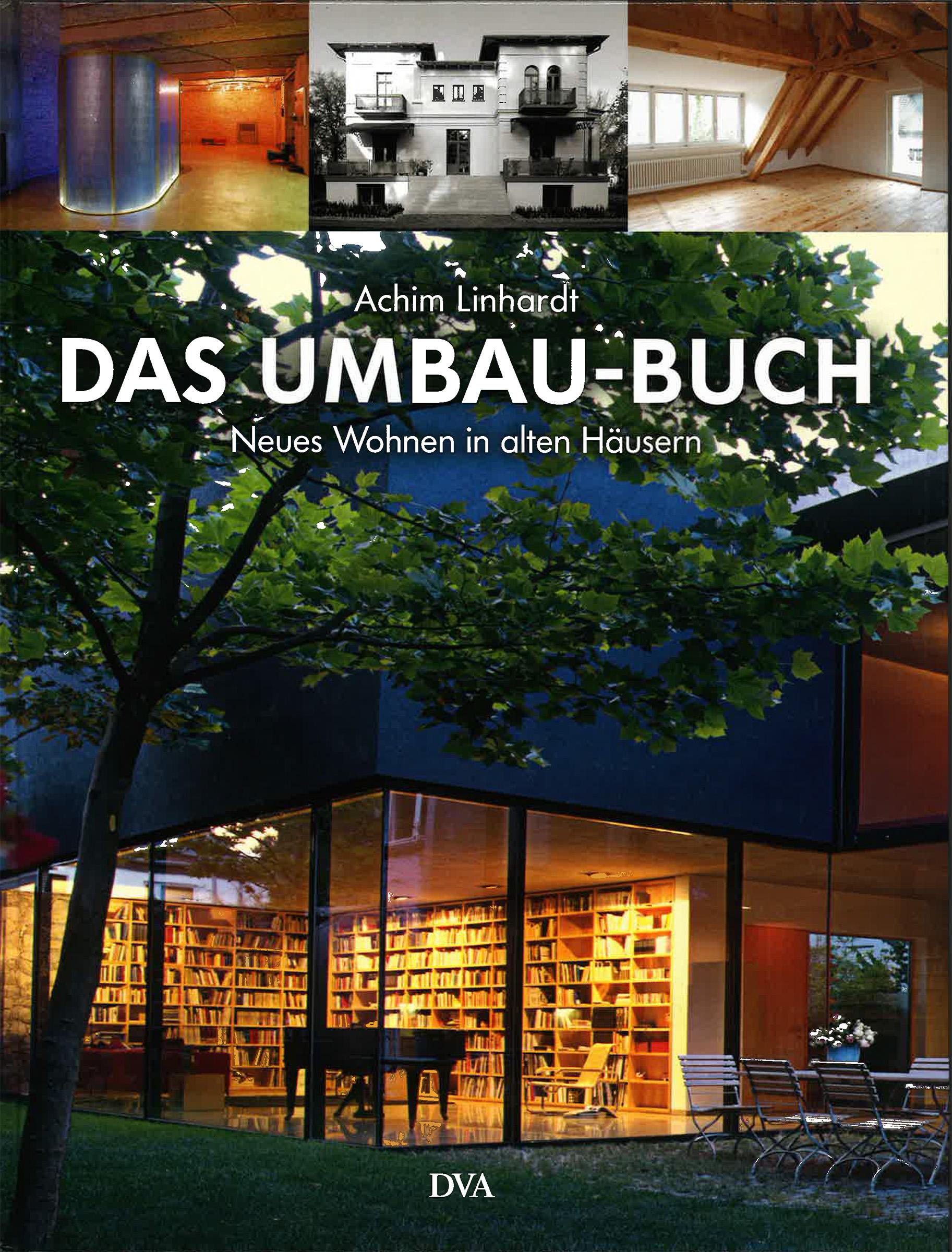 Das Umbau-Buch Neues Wohnen in alten Häusern Achim Linhardt Deutsche Verlags-Anstalt, München 2006 ISBN 3-421-03538-5