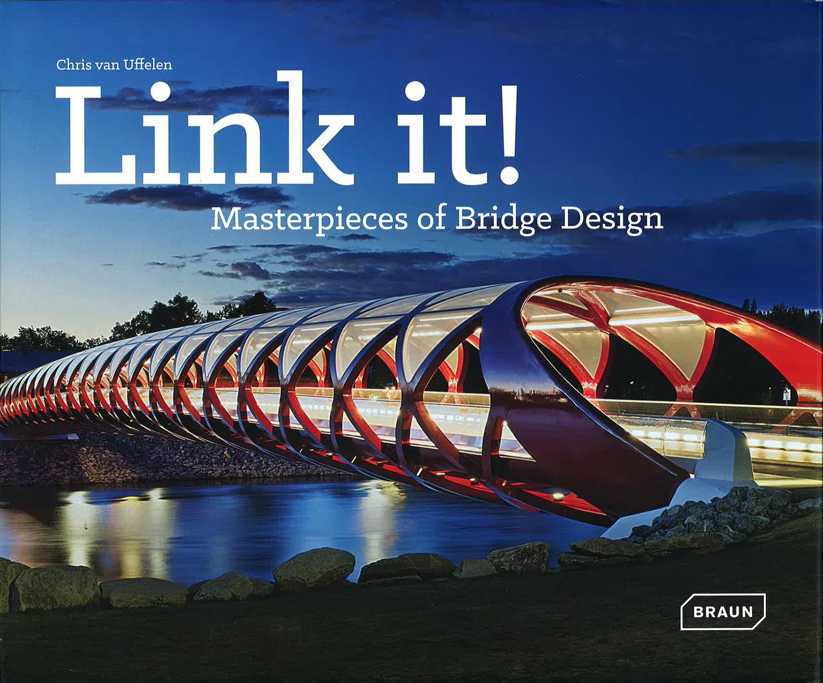 Link it! Masterpieces of Bridge Design Chris van Uffelen Braun Publishing, Salenstein CH 2015 ISBN 978-3-03768-175-6