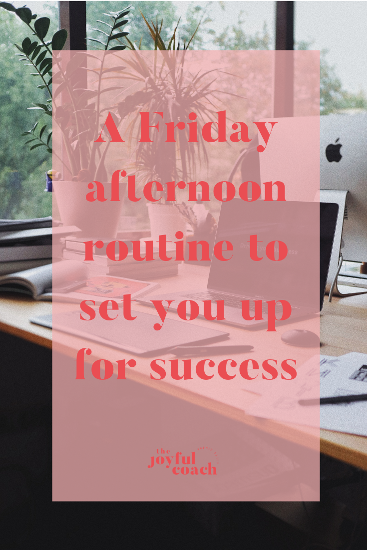 A Friday afternoon routine to set you up for success