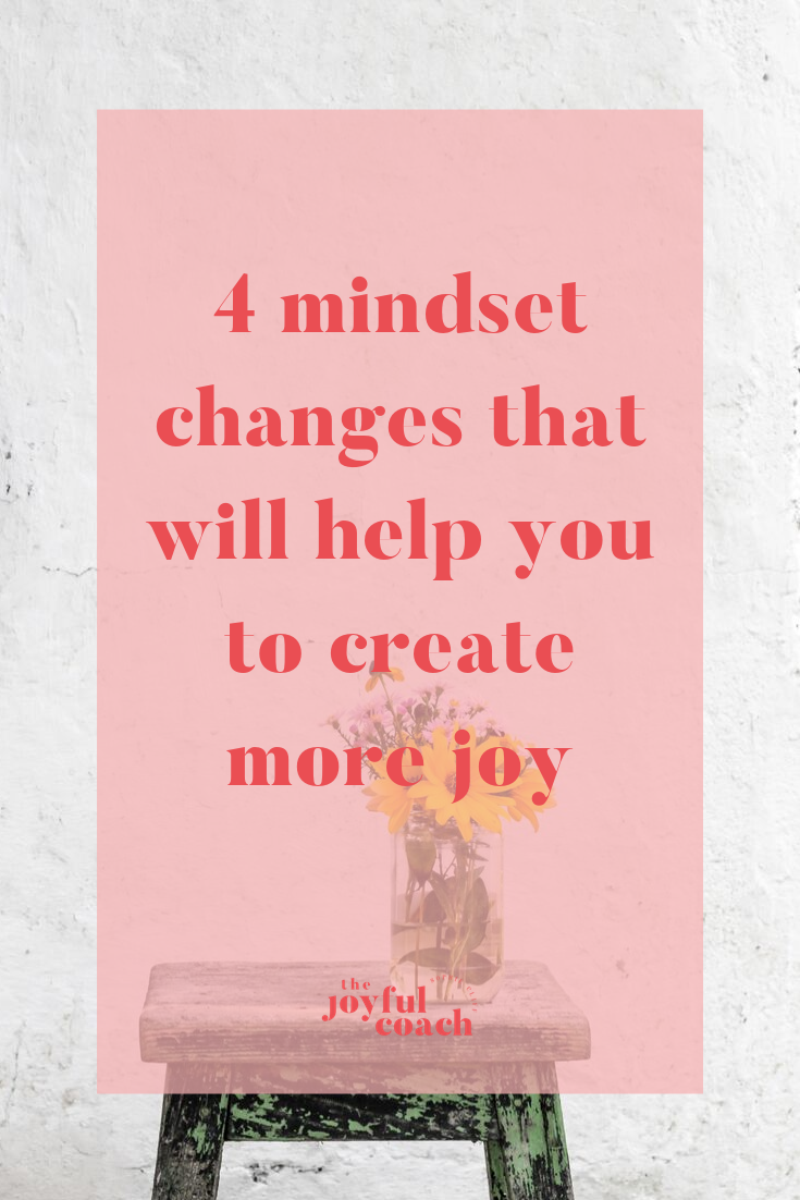 4 mindset changes that will help you to create more joy.png